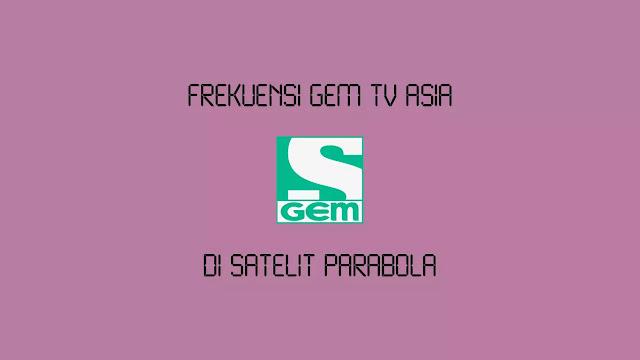 Frekuensi GEM TV Asia Terbaru