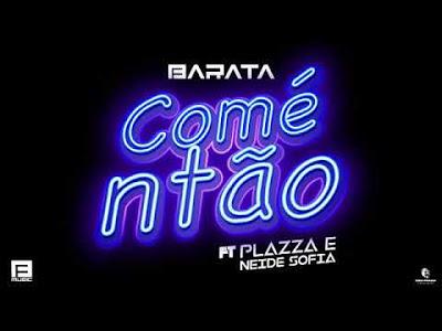 Dj Barata feat. Plazza & Neide Sofia - Comé Então (2018) [Download]