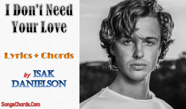I Don't Need Your Love Chords and Lyrics by Isak Danielson