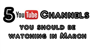5 YouTube Channels You Should Be Watching In March
