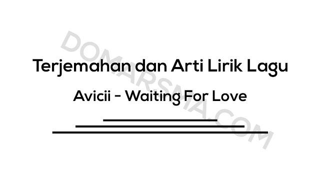 Terjemahan dan Arti Lirik Lagu Avicii - Waiting For Love