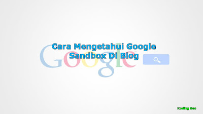 Cara Mengetahui Apakah Blog Terkena Sandbox Dari Google