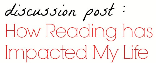DISCUSSION POST - How Reading has Impacted My Life