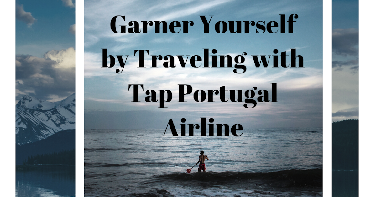 Garner Yourself by Traveling with Tap Portugal Airline