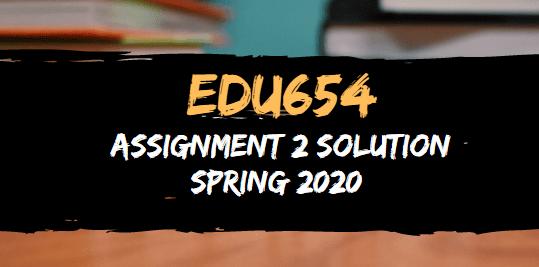 EDU654 Assignment 2 Solution Spring 2020