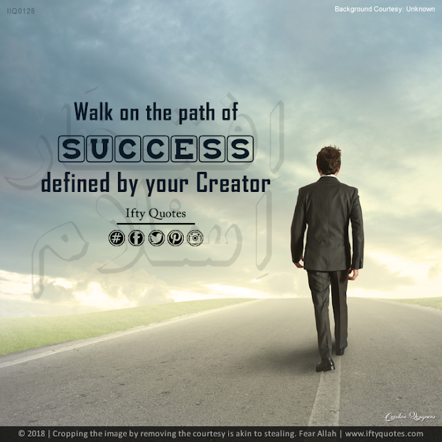 Ifty Quotes | Walk on the path of success defined by your Creator | Iftikhar Islam