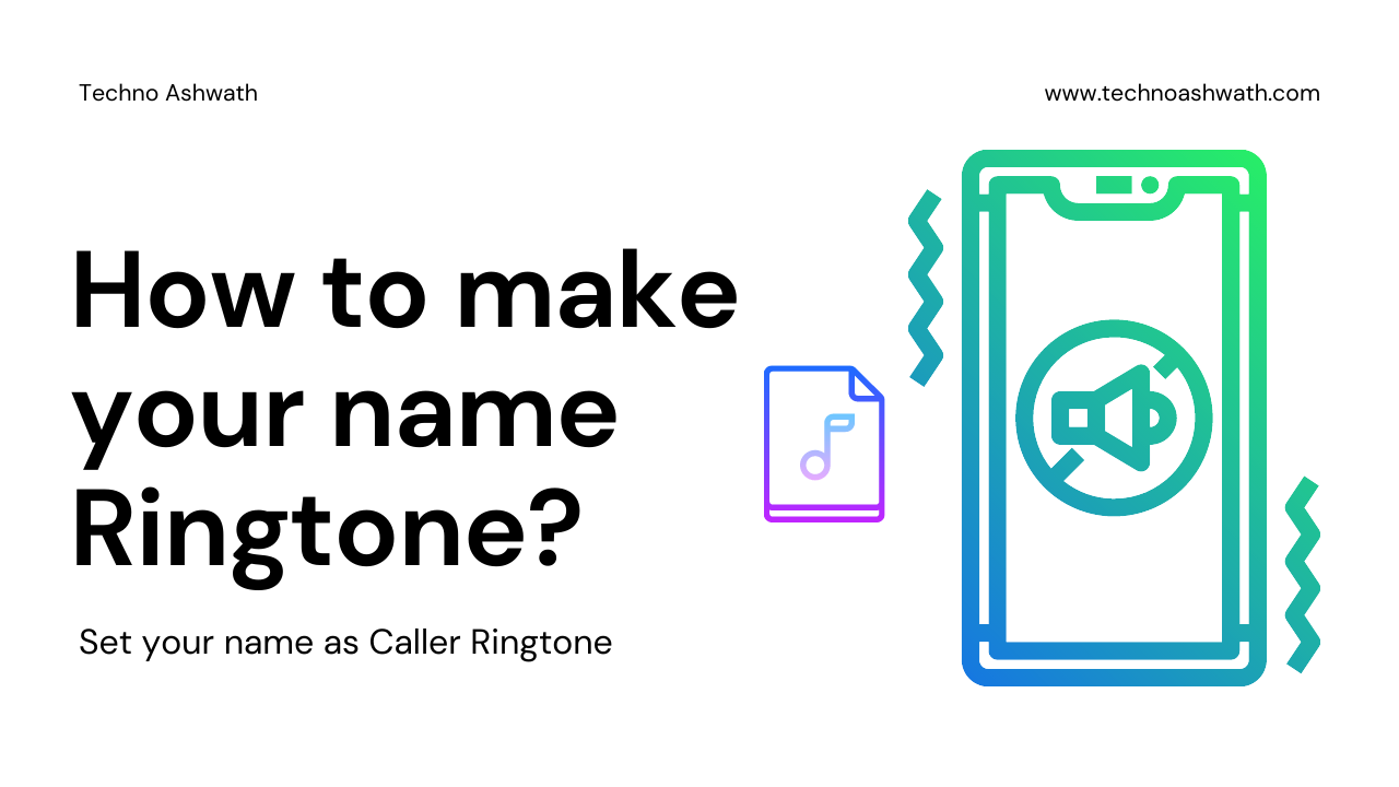 How to make your own name Ringtone for your Phone ? - Techno Ashwath