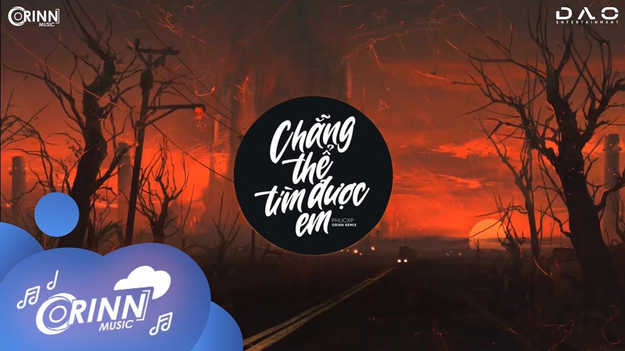 Chẳng Thể Tìm Được Em (Orinn Remix) - PhucXp | Nhạc Trẻ Remix Edm Tik To...