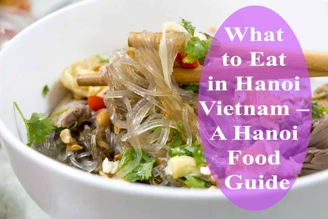 What to Eat in Hanoi Vietnam – A Hanoi Food Guide
