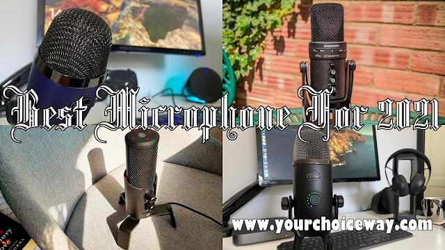 Best Microphone For 2021 - Your Choice Way