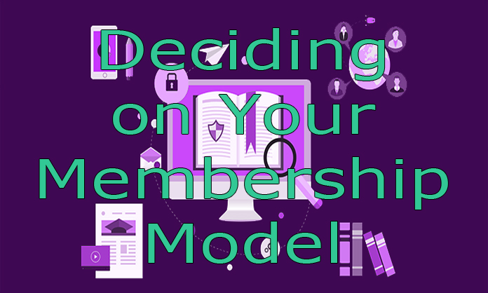 Deciding on Your Membership Model