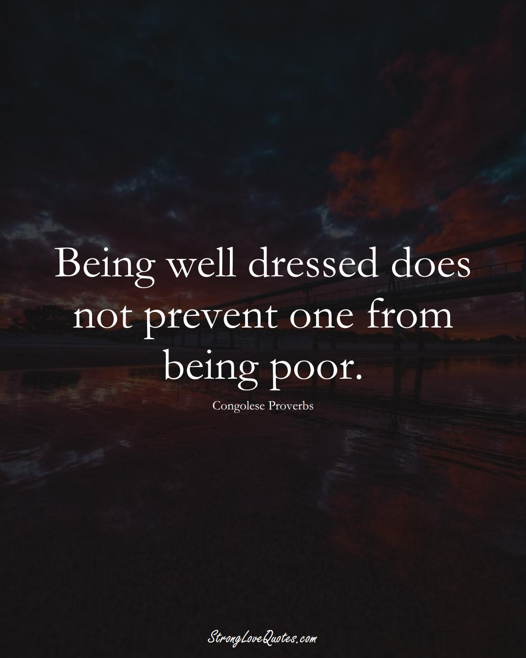 Being well dressed does not prevent one from being poor. (Congolese Sayings);  #AfricanSayings