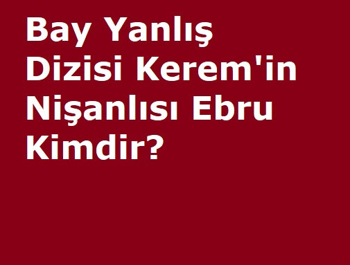 Bay Yanlış Özgür'ün Kardeşi Ebru Kimdir?