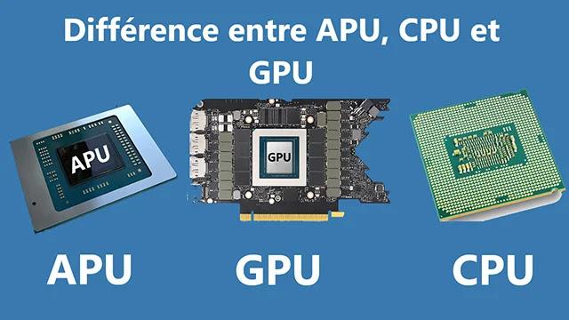 APU, CPU et GPU Quelle différence entre ces trois composants?