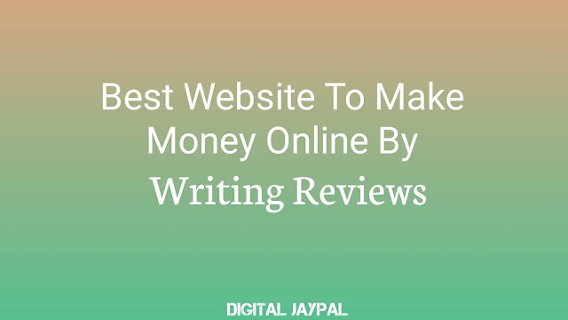 Best Website To Make Money Online By Writing Reviews