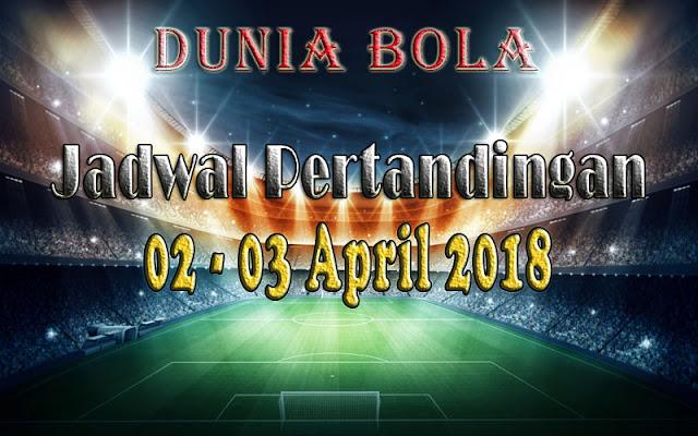 Jadwal Pertandingan Sepak Bola Tanggal 02 - 03 April 2018