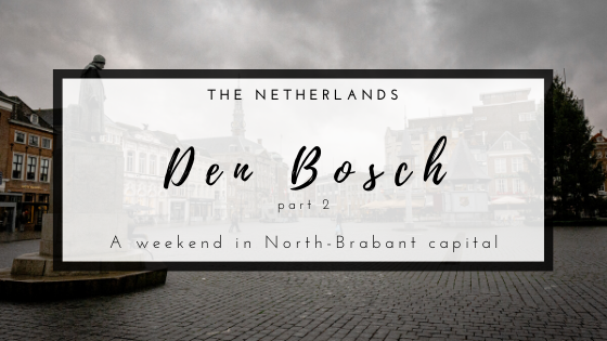 A weekend in Den Bosch, the Netherlands. A trip diary of how to spend a weekend in this beautiful Dutch city.