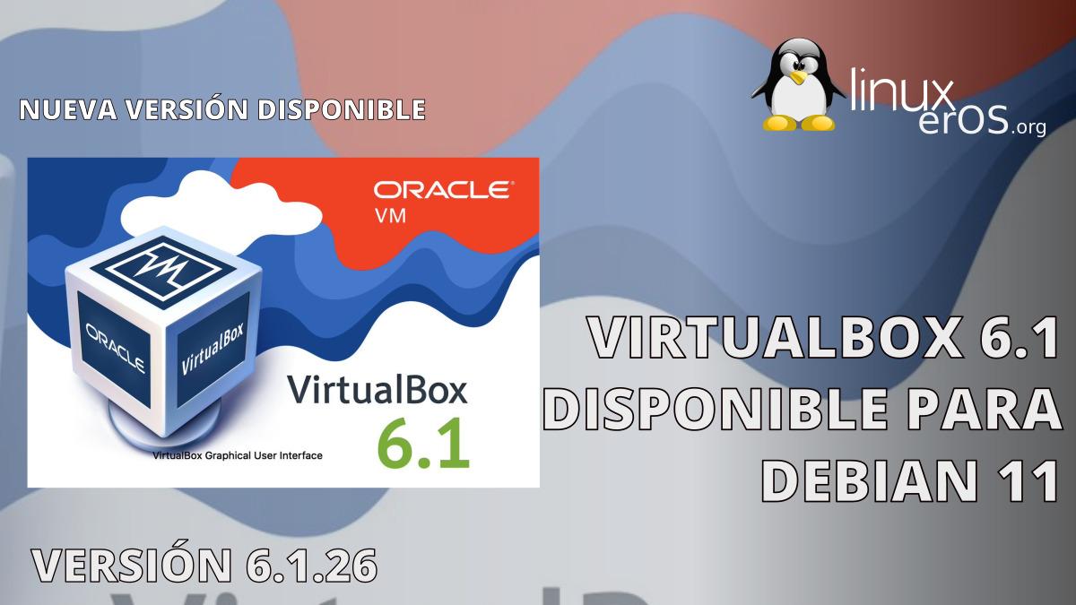 "VirtualBox 6.1 disponible para Debian 11 ""Bullseye"""