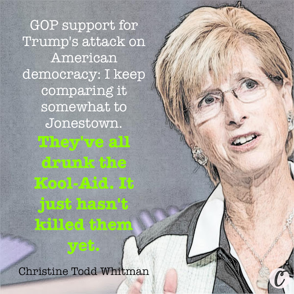 GOP support for Trump's attack on American democracy: I keep comparing it somewhat to Jonestown. They've all drunk the Kool-Aid. It just hasn't killed them yet. — Former New Jersey Governor Christine Todd Whitman