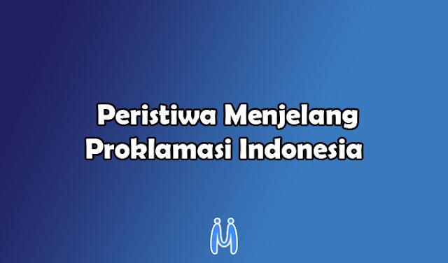 Sejarah penting tentang peristiwa menjelang kemerdekaan Indonesia