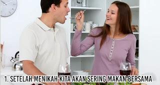Setelah menikah kita akan sering makan bersama