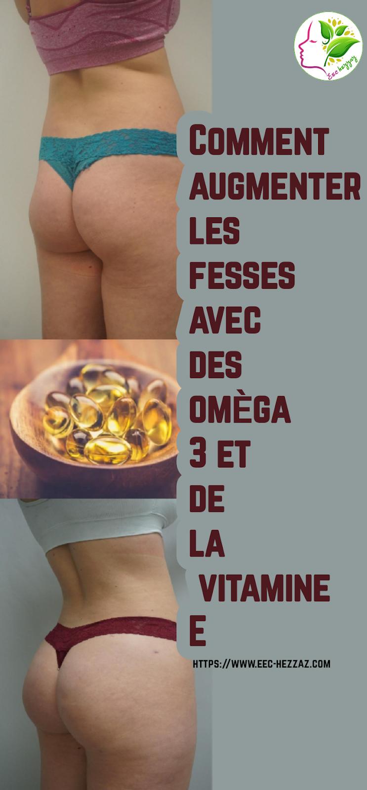 Comment augmenter les fesses avec des oméga 3 et de la vitamine E