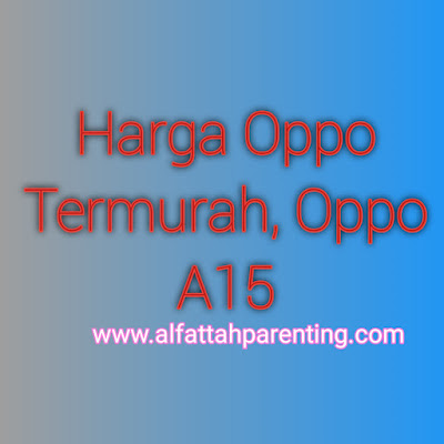 Harga Oppo Termurah, Oppo A15 Siap di Tangan