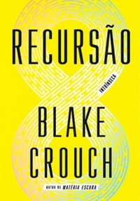 Resenha #543: Recursão - Blake Crouch (Intrínseca)