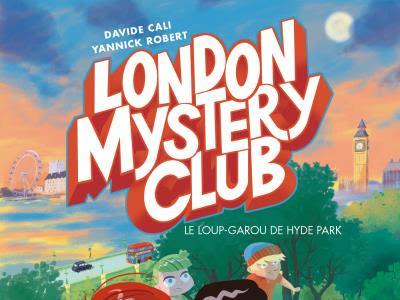 London Mystery Club, tome 1 : Le loup gardou de Hyde Park - Davide Cali et Yannick Robert