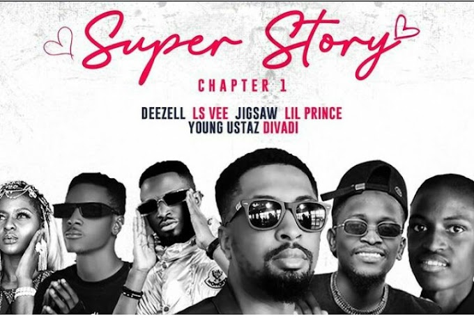 Music: Deezell - Super Story ( Chapter 1 ) ft Jigsaw, Lsvee, Divadii, Lil Prince & Young Ustaz