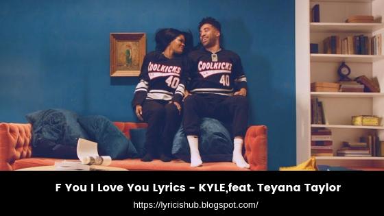 F You I Love You Lyrics - KYLE,feat. Teyana Taylor (Lyricishub)