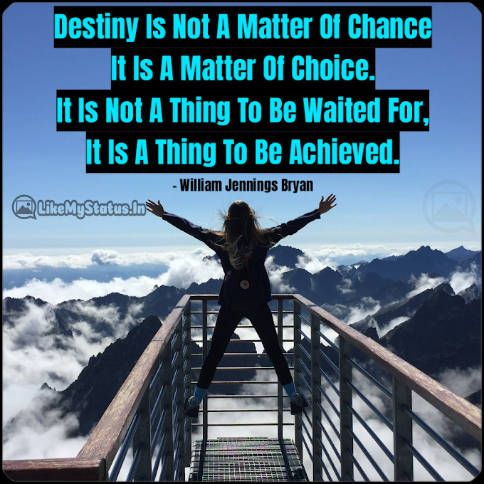 Destiny Is Not A Matter... Life Changing Quote...