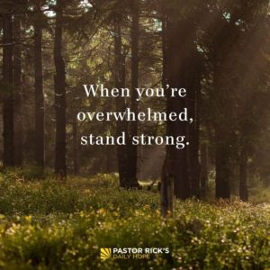 When You're Overwhelmed, Stand Strong by Rick Warren