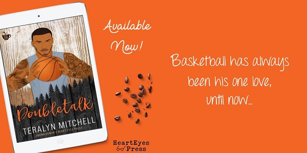 Basketball has always been his one love, until now... Doubletalk by Teralyn Mitchell. Available Now!