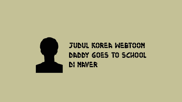 Judul Korea Webtoon Daddy Goes To School
