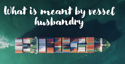 What is meant by vessel husbandry ?
