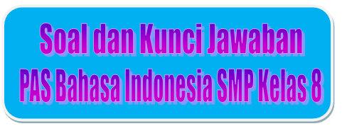 Soal Dan Kunci Jawaban Pas Bahasa Indonesia Smp Kelas 8 Kurikulum 2013 Tahun Pelajaran 2019 2020 Didno76 Com