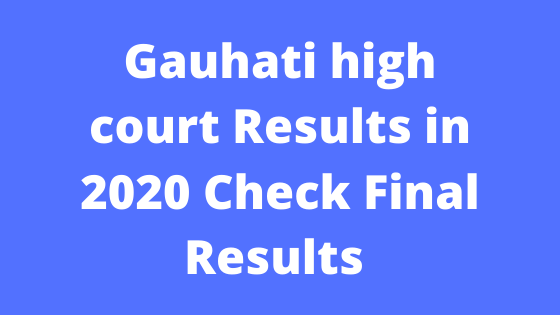 Gauhati high court Results in 2020 Check Final Results @assamgovtjob.com
