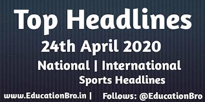 Top Headlines 24th April 2020: EducationBro
