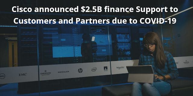 Cisco announced $2.5B Finance Support to Customers and Partners in COVID-19 situation