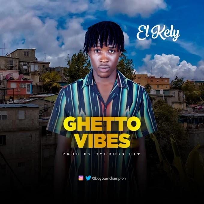 El Kely – Ghetto Vibes (Prod. Cypress Hit)
