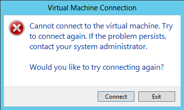 Cannot connect to the virtual machine, try to connect again : Fix error with HyperV