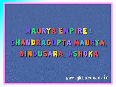 Maurya Empire : Chandragupta Maurya, Bindusara, Ashoka