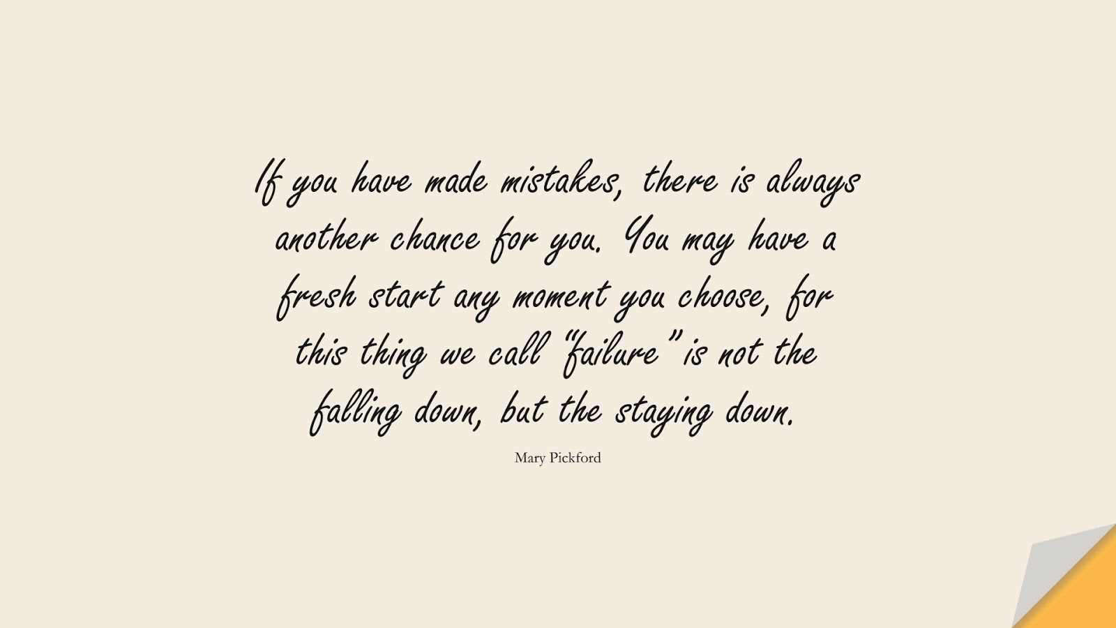 """If you have made mistakes, there is always another chance for you. You may have a fresh start any moment you choose, for this thing we call """"failure"""" is not the falling down, but the staying down. (Mary Pickford);  #HopeQuotes"""