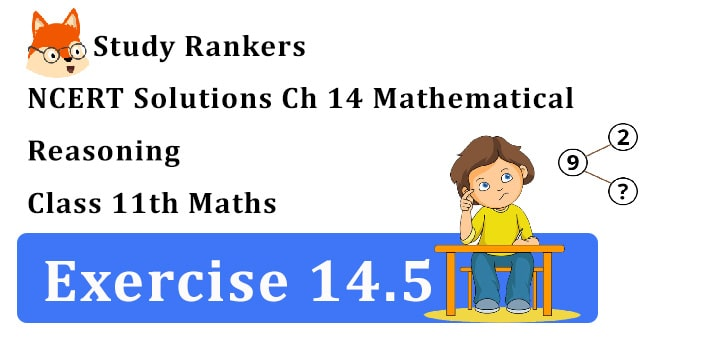 NCERT Solutions for Class 11 Maths Chapter 14 Mathematical Reasoning Exercise 14.5