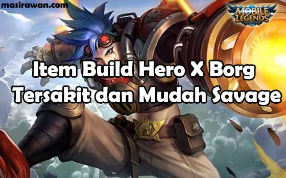 Item Build Hero X Borg Tersakit dan Mudah Savage Mobile Legends