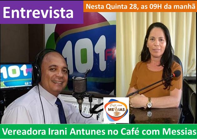 Vereadora Irani Antunes estará no programa Café com Messias, nesta quinta as 9H, da manhã