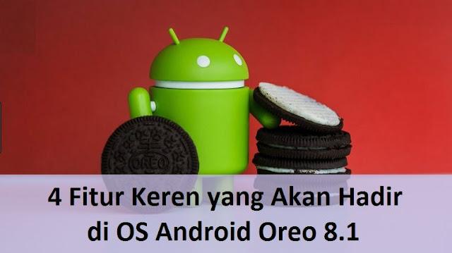4 Fitur Keren yang Akan Hadir di OS Android Oreo 8.1