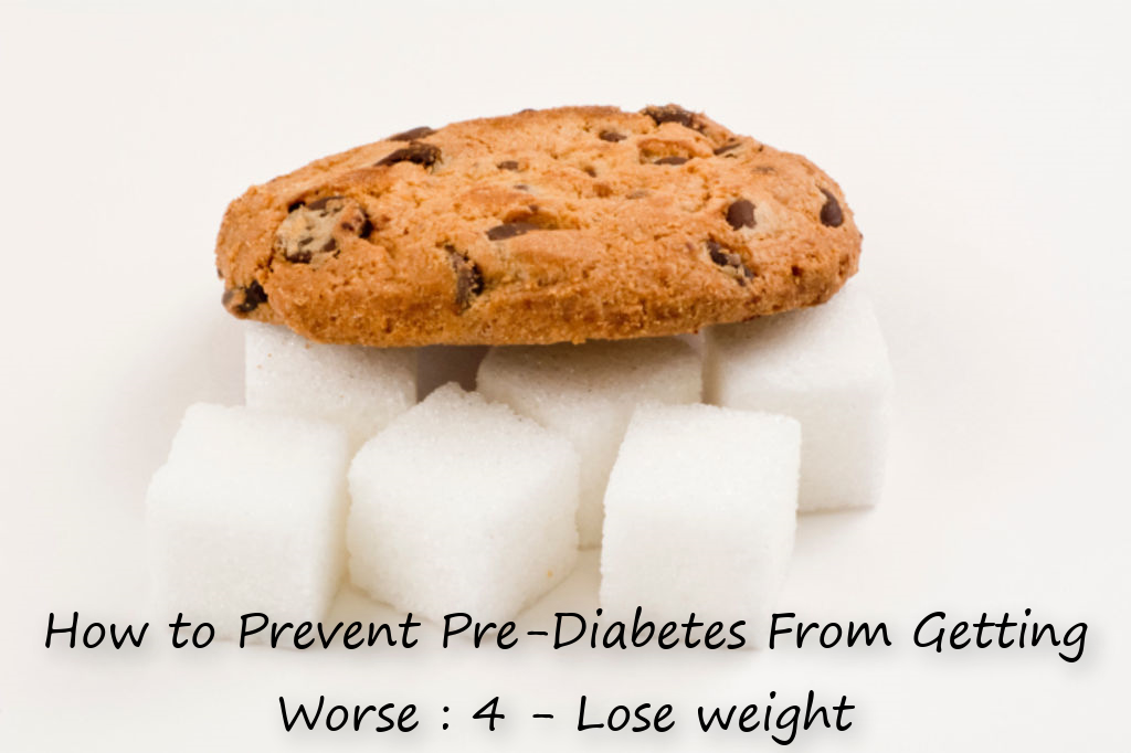 How to Prevent Pre-Diabetes From Getting Worse : 4 - Lose weight