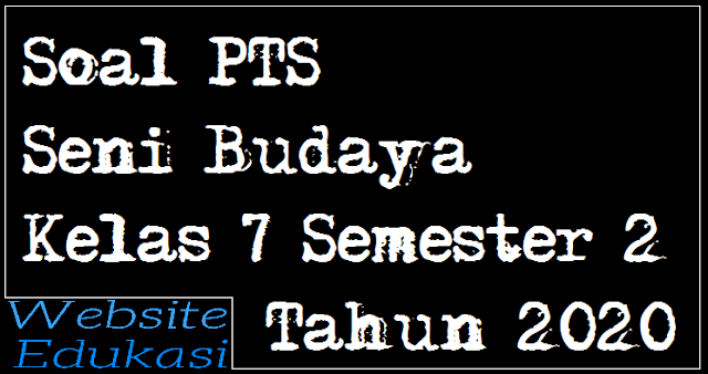 Soal PTS Seni Budaya Kelas 7 Semester 2 K13 Tahun 2020